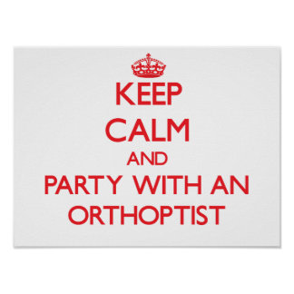 Keep Calm and Party With an Orthoptist Posters