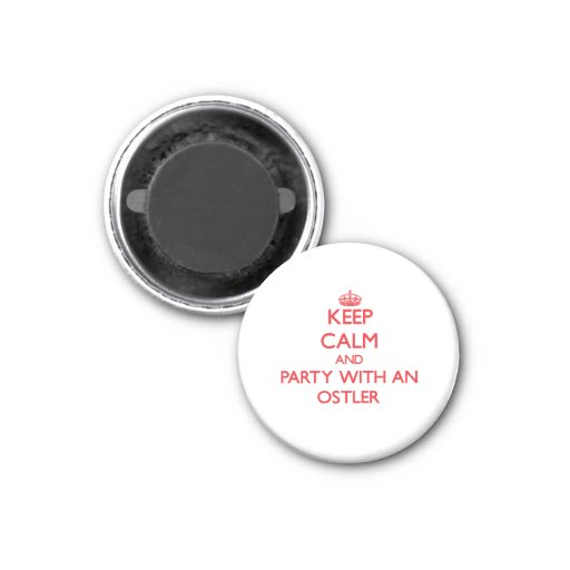 Keep Calm and Party With an Ostler Magnets