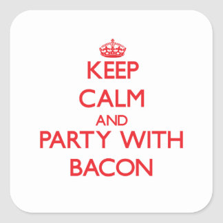 Keep calm and Party with Bacon Square Stickers