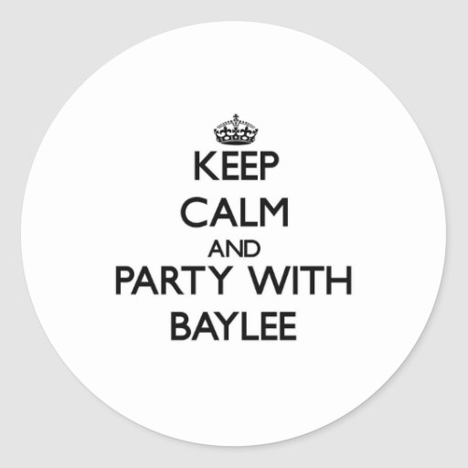 Keep Calm and party with Baylee Round Stickers
