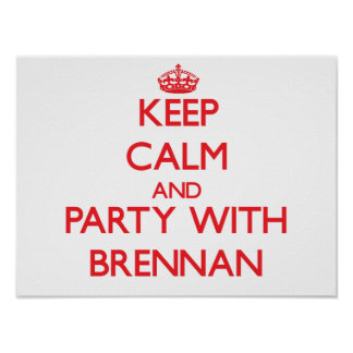 Keep calm and Party with Brennan Posters