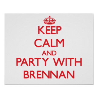 Keep calm and Party with Brennan Poster