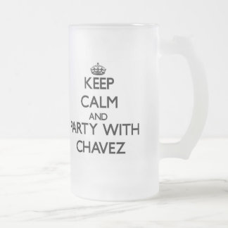 Keep calm and Party with Chavez 16 Oz Frosted Glass Beer Mug