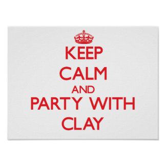 Keep calm and Party with Clay Poster