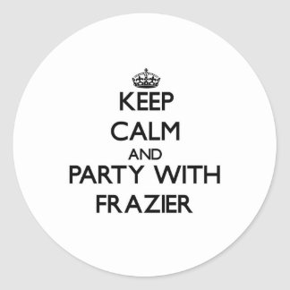 Keep calm and Party with Frazier Round Stickers