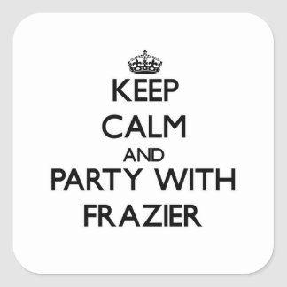 Keep calm and Party with Frazier Square Sticker