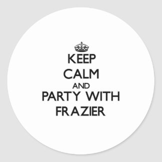 Keep calm and Party with Frazier Stickers