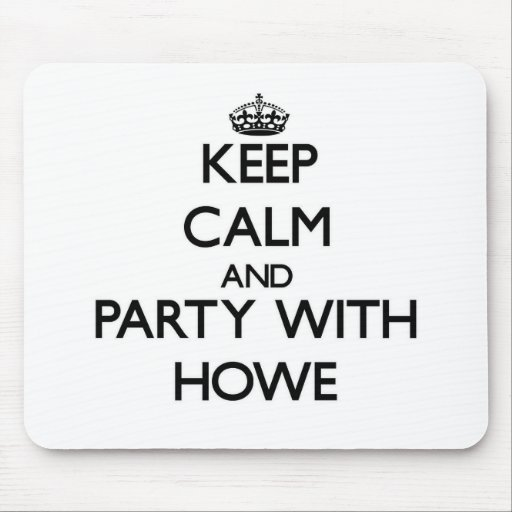 Keep calm and Party with Howe Mouse Pad