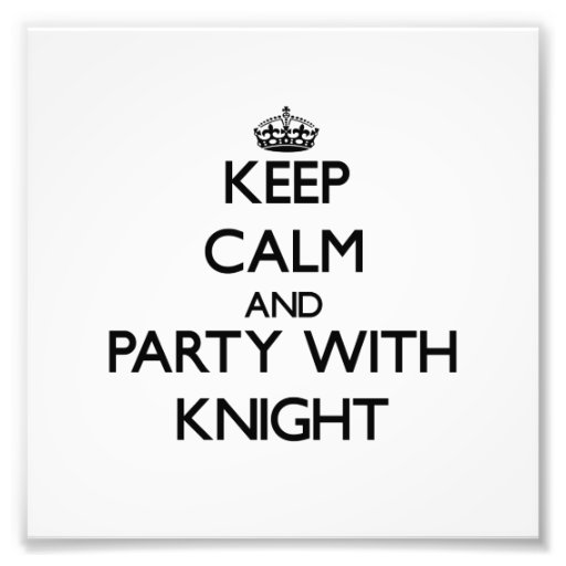 Keep calm and Party with Knight Art Photo