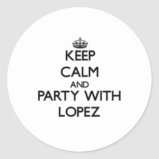 Keep calm and Party with Lopez Classic Round Sticker