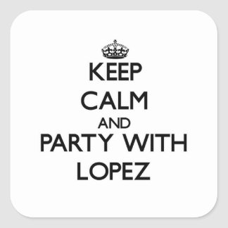 Keep calm and Party with Lopez Square Sticker