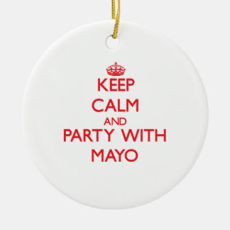 Keep calm and Party with Mayo Ceramic Ornament