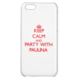 Keep Calm and Party with Paulina Cover For iPhone 5C