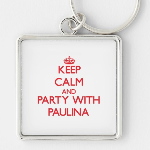 Keep Calm and Party with Paulina Keychain