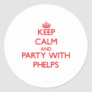 Keep calm and Party with Phelps Round Sticker