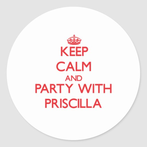 Keep Calm and Party with Priscilla Round Stickers