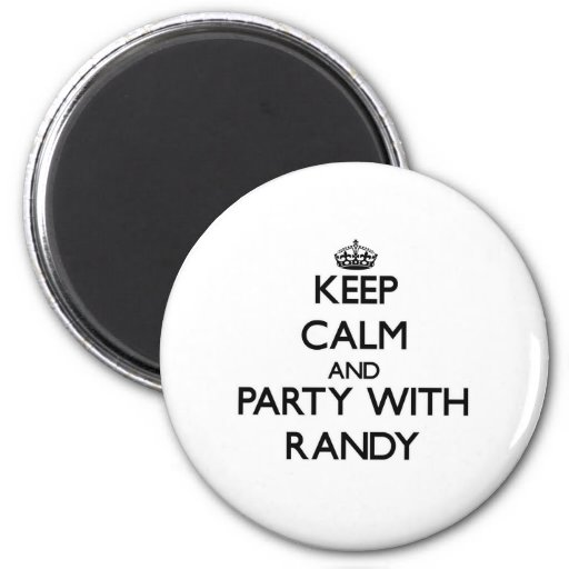 Keep Calm and Party with Randy Fridge Magnets