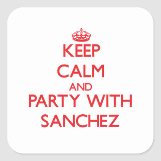 Keep calm and Party with Sanchez Square Stickers