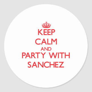 Keep calm and Party with Sanchez Round Stickers