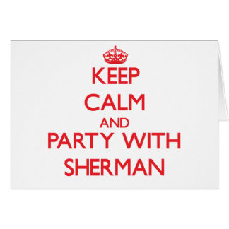 Keep calm and Party with Sherman Greeting Card