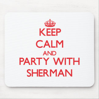 Keep calm and Party with Sherman Mouse Pad