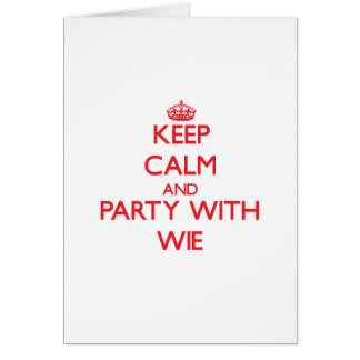 Keep calm and Party with Wie Card