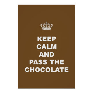 Keep Calm and Pass the Chocolate Poster