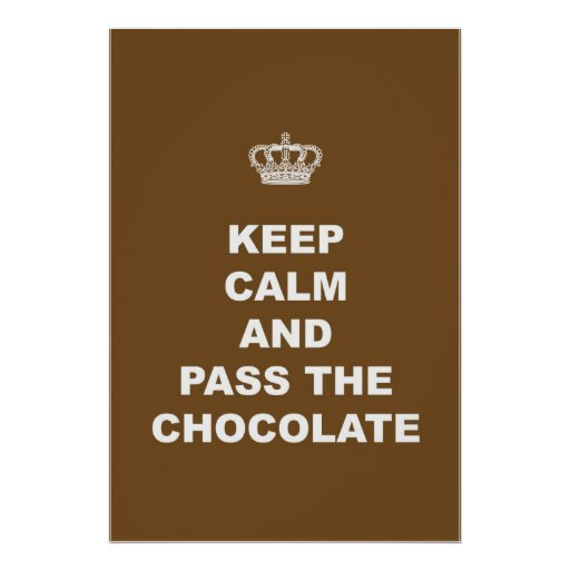 Keep Calm and Pass the Chocolate Posters