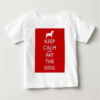 Keep calm and Pat the Dog! Baby T-Shirt