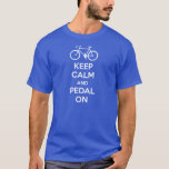 Keep Calm and Pedal On T-Shirt
