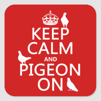 Keep Calm and Pigeon On - all colors Square Sticker