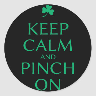 Keep Calm and Pinch On St. Patty's Day Saying Classic Round Sticker