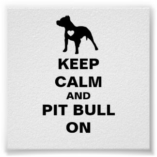 Keep Calm and Pit Bull On Poster