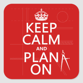 Keep Calm and Plan On (in any color) Square Sticker