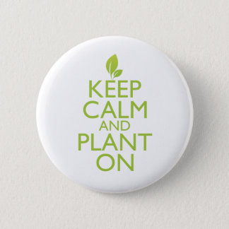 Keep Calm and Plant On Pinback Button