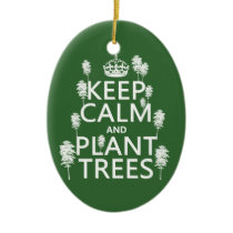 Keep Calm and Plant Trees (all colors) Ceramic Ornament