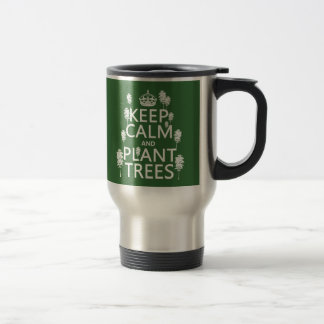 Keep Calm and Plant Trees (all colors) Travel Mug