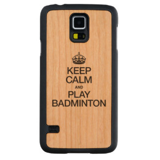 KEEP CALM AND PLAY BADMINTON CARVED® CHERRY GALAXY S5 CASE