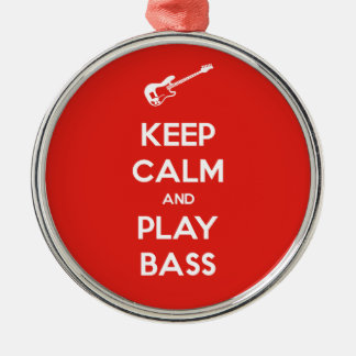 Keep Calm and Play Bass Metal Ornament