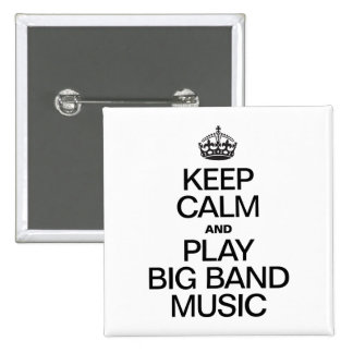 KEEP CALM AND PLAY BIG BAND MUSIC PINBACK BUTTONS