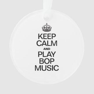 KEEP CALM AND PLAY BOP MUSIC