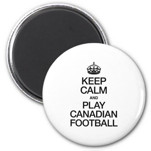KEEP CALM AND PLAY CANADIAN FOOTBALL MAGNETS