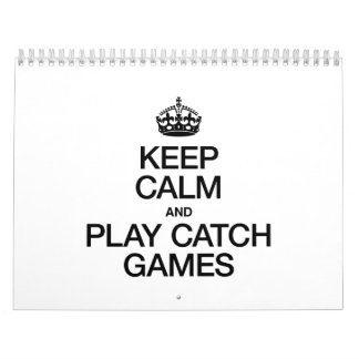 KEEP CALM AND PLAY CATCH GAMES WALL CALENDARS
