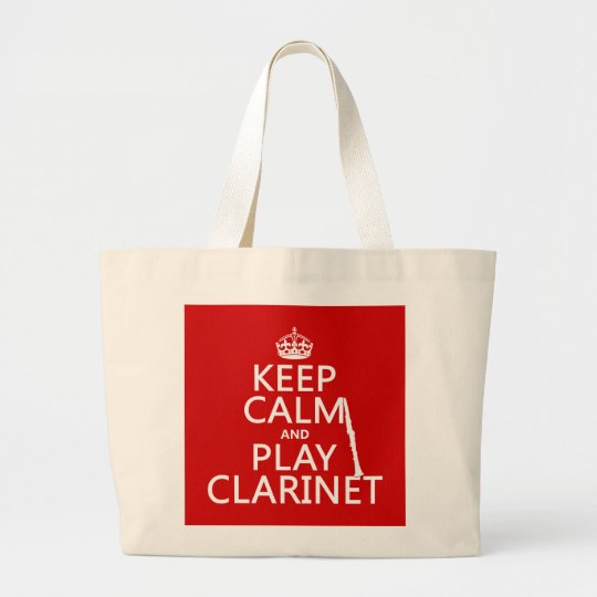 Keep Calm and Play Clarinet (any background color) Large Tote Bag