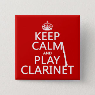 Keep Calm and Play Clarinet (any background color) Pinback Button