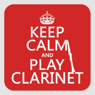 Keep Calm and Play Clarinet (any background color) Square Sticker