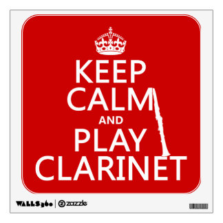 Keep Calm and Play Clarinet (any background color) Wall Sticker