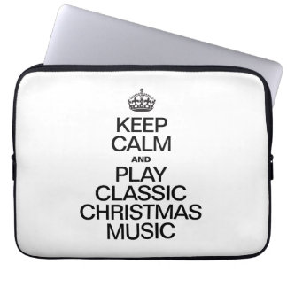 KEEP CALM AND PLAY CLASSIC CHRISTMAS MUSIC COMPUTER SLEEVES