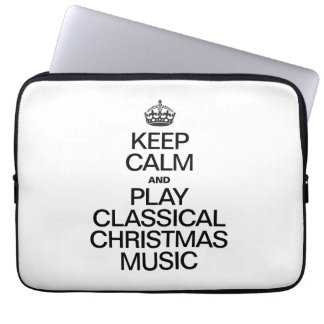 KEEP CALM AND PLAY CLASSICAL CHRISTMAS MUSIC COMPUTER SLEEVES