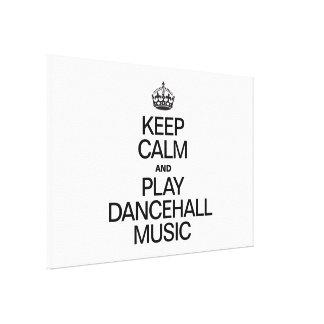 KEEP CALM AND PLAY DANCEHALL MUSIC CANVAS PRINT